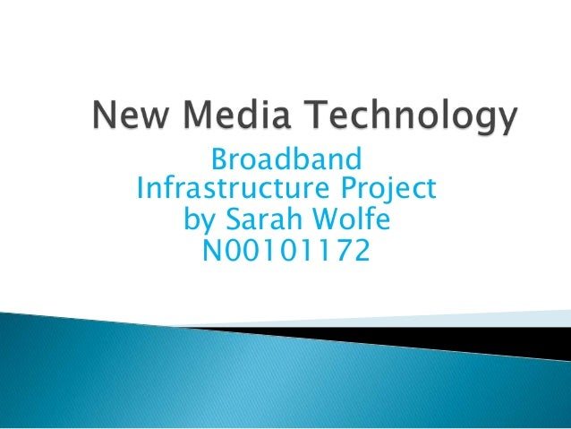 Broadband Infrastructure Project by Sarah Wolfe N00101172