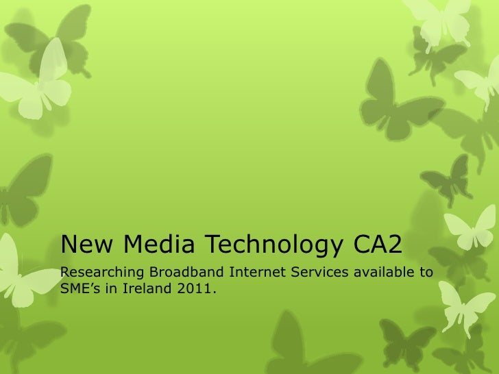 New Media Technology CA2<br />Researching Broadband Internet Services available to SME's in Ireland 2011. <br />