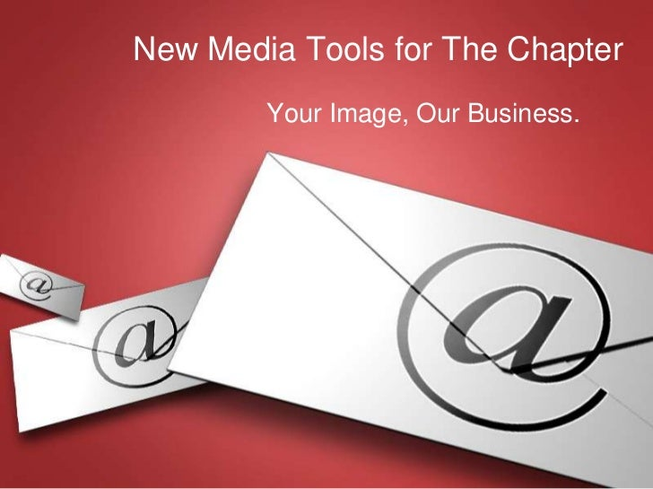 New Media Tools for The Chapter<br />Your Image, Our Business.<br />