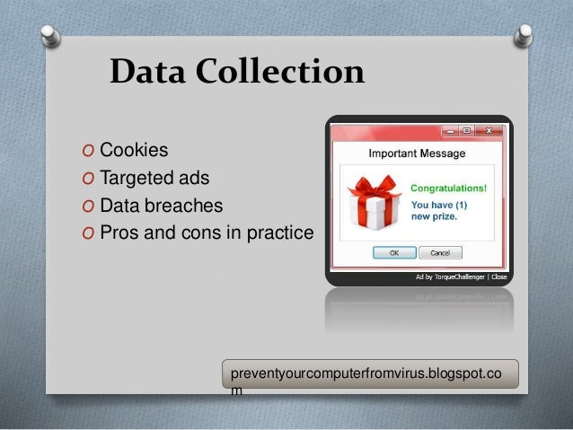 Data Collection O Cookies O Targeted ads O Data breaches O Pros and cons in practice preventyourcomputerfromvirus.blogspot...