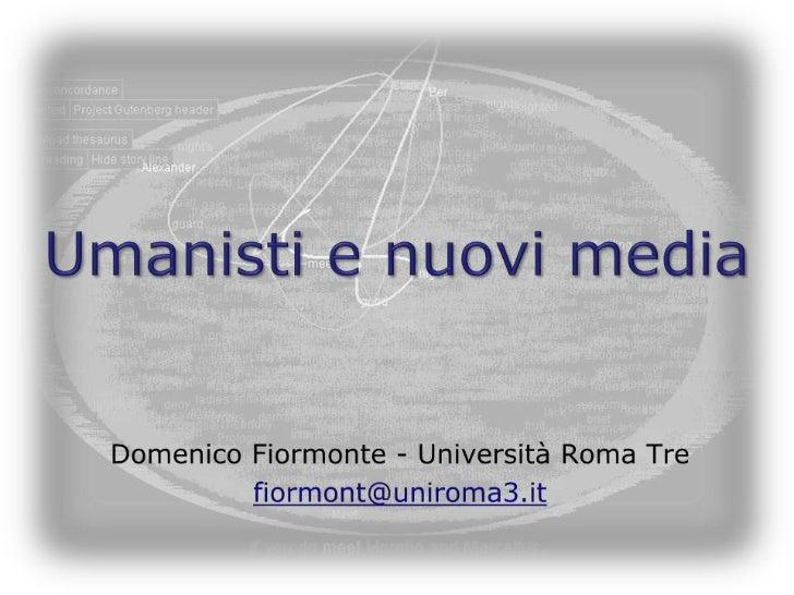 Umanisti e nuovi media <br />Domenico Fiormonte - Università Roma Tre<br />fiormont@uniroma3.it<br />