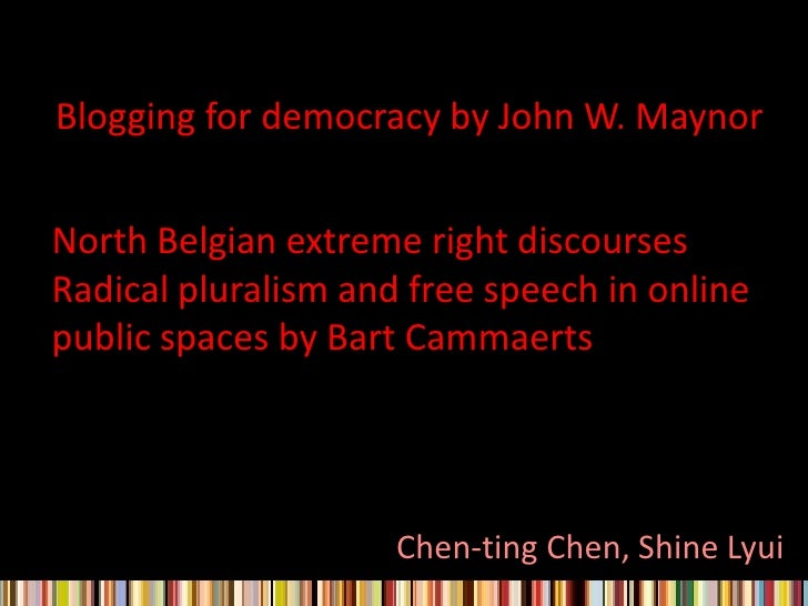 Blogging for democracy by John W. Maynor<br />North Belgian extreme right discourses<br />Radical pluralism and free speec...