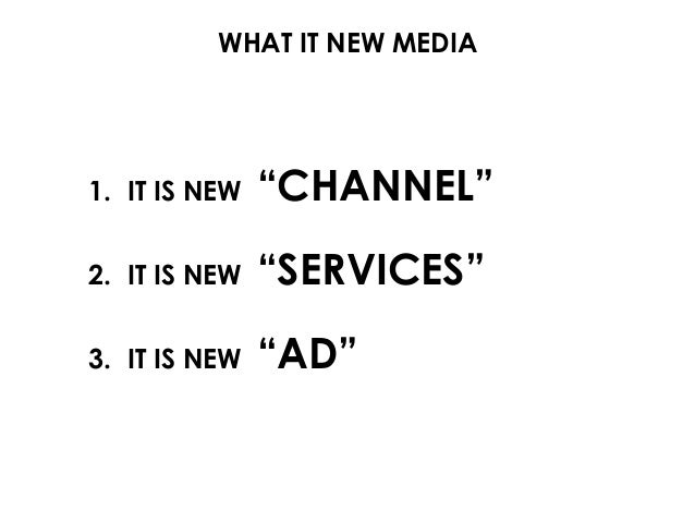 """WHAT IT NEW MEDIA 1. IT IS NEW """"CHANNEL"""" 2. IT IS NEW """"SERVICES"""" 3. IT IS NEW """"AD"""""""