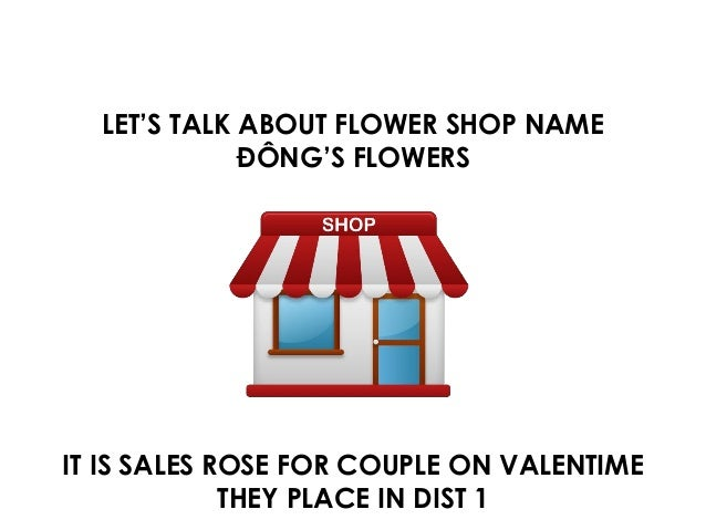 LET'S TALK ABOUT FLOWER SHOP NAME ĐÔNG'S FLOWERS IT IS SALES ROSE FOR COUPLE ON VALENTIME THEY PLACE IN DIST 1