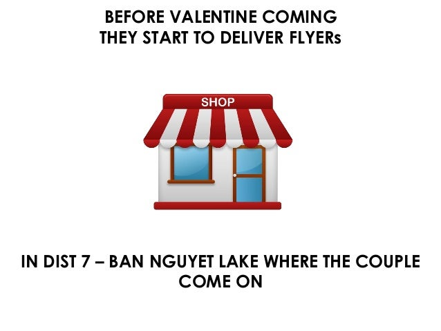 BEFORE VALENTINE COMING THEY START TO DELIVER FLYERs IN DIST 7 – BAN NGUYET LAKE WHERE THE COUPLE COME ON