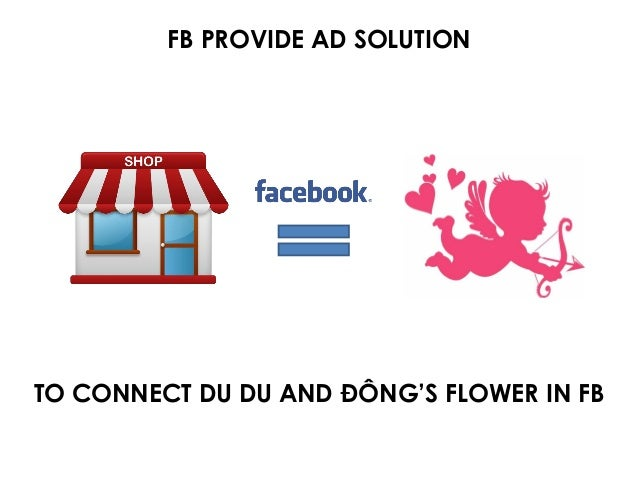 FB PROVIDE AD SOLUTION TO CONNECT DU DU AND ĐÔNG'S FLOWER IN FB