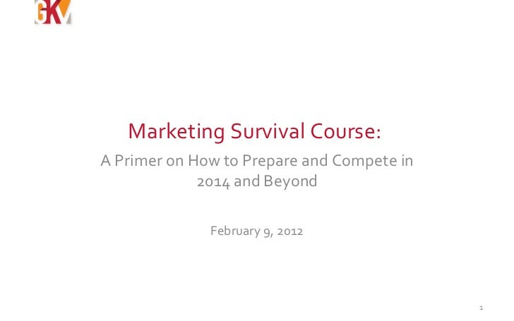 Marketing Survival Course:  A Primer on How to Prepare and Compete in 2014 and Beyond February 9, 2012