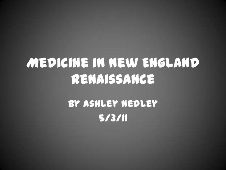 Medicine in New England Renaissance<br />By Ashley Nedley<br />5/3/11<br />
