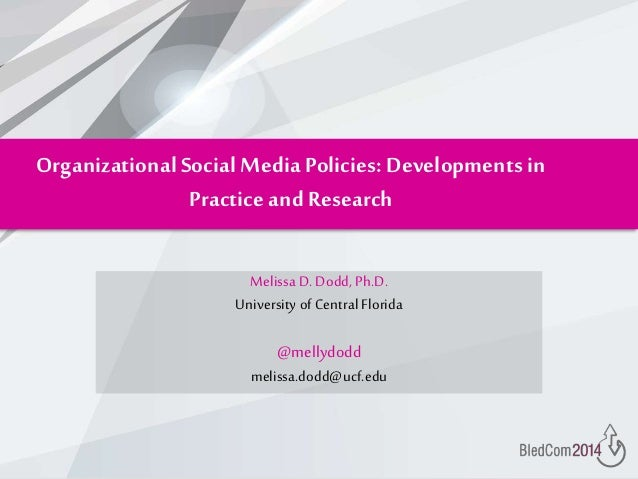 OrganizationalSocial Media Policies: Developments in Practice andResearch Melissa D. Dodd, Ph.D. University of Central Flo...