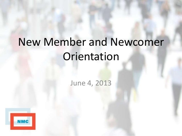 New Member and NewcomerOrientationJune 4, 2013