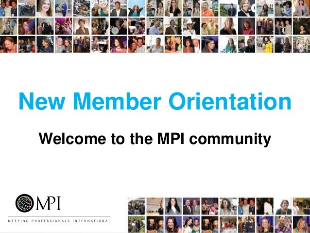 New Member Orientation Welcome to the MPI community