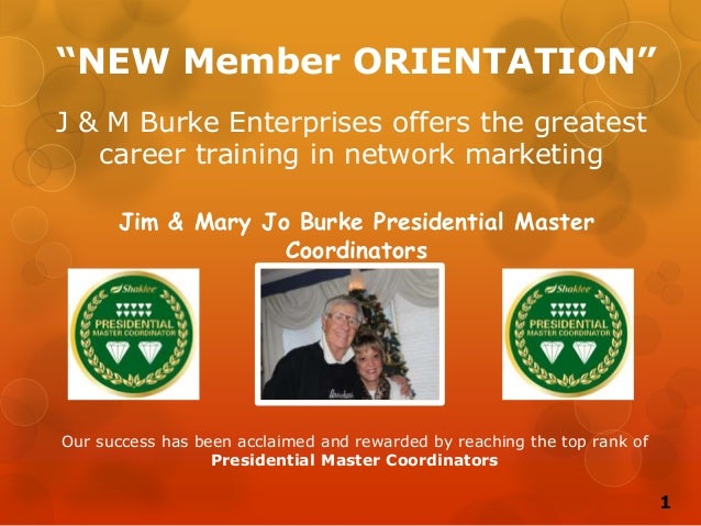 """NEW Member ORIENTATION"" Jim & Mary Jo Burke Presidential Master Coordinators J & M Burke Enterprises offers the greatest ..."