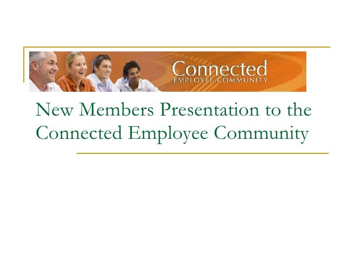 New Members Presentation to the Connected Employee Community