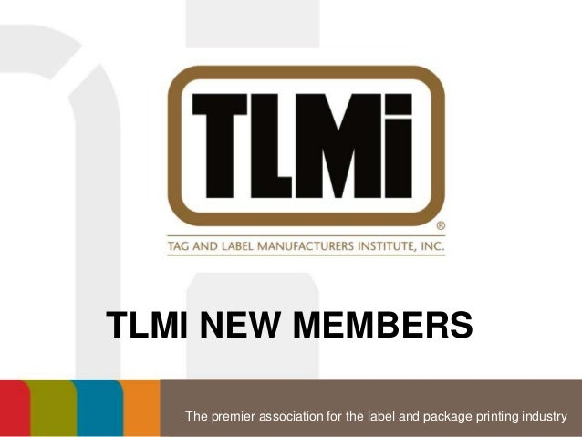 The premier association for the label and package printing industry TLMI NEW MEMBERS