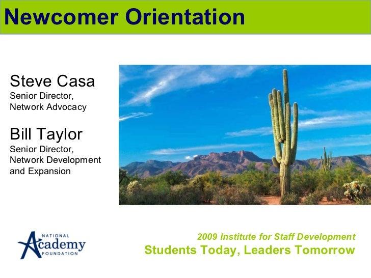 2009 Institute for Staff Development Students Today, Leaders Tomorrow Newcomer Orientation Steve Casa Senior Director, Net...