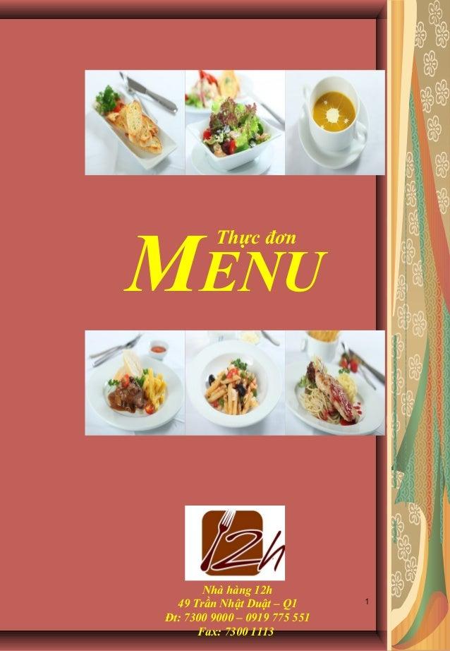 1 Nhà hàng 12h 49 Trần Nhật Duật – Q1 Đt: 7300 9000 – 0919 775 551 Fax: 7300 1113 MENU Thực đơn