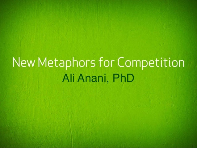 New Metaphors for CompetitionAli Anani, PhD