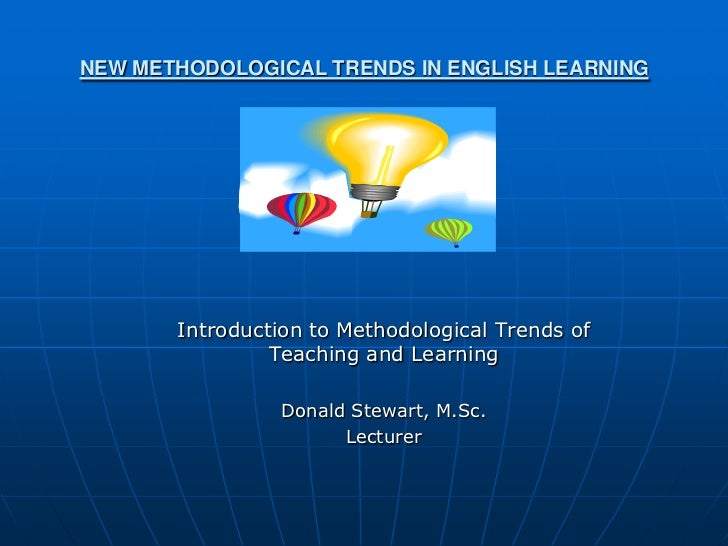 NEW METHODOLOGICAL TRENDS IN ENGLISH LEARNING       Introduction to Methodological Trends of                Teaching and L...
