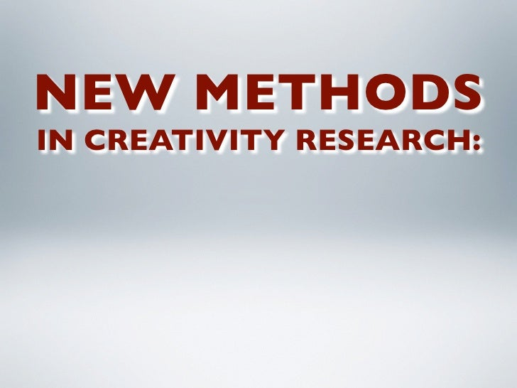 NEW METHODS IN CREATIVITY RESEARCH: