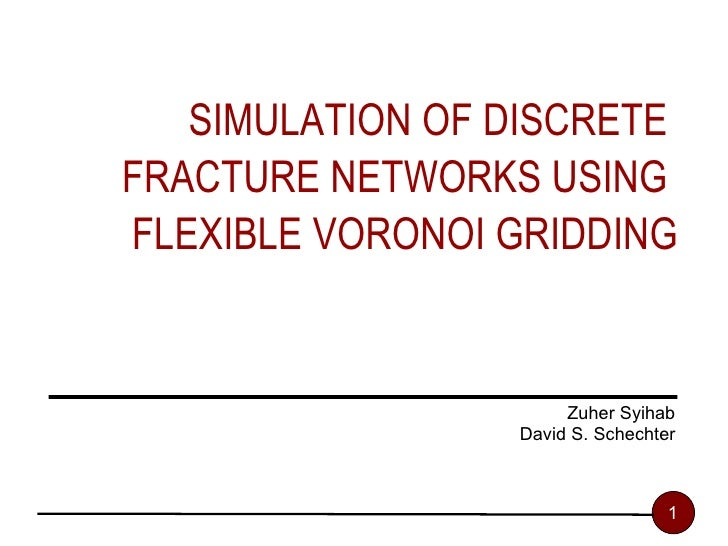 SIMULATION OF DISCRETE  FRACTURE NETWORKS USING  FLEXIBLE VORONOI GRIDDING Zuher Syihab David S. Schechter