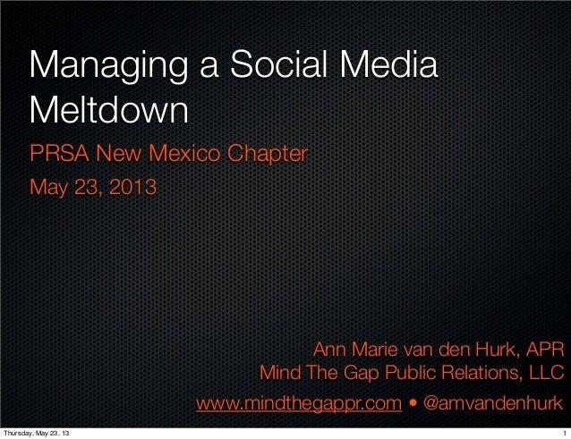 Managing a Social MediaMeltdownAnn Marie van den Hurk, APRMind The Gap Public Relations, LLCwww.mindthegappr.com • @amvand...