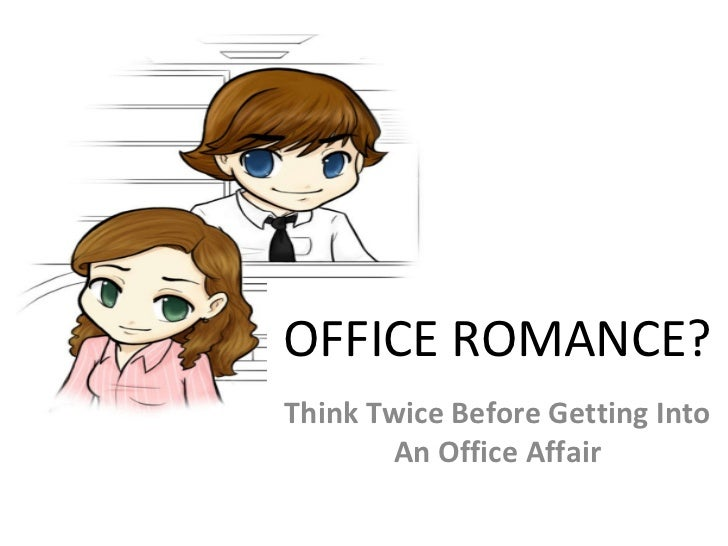 OFFICE ROMANCE? Think Twice Before Getting Into An Office Affair