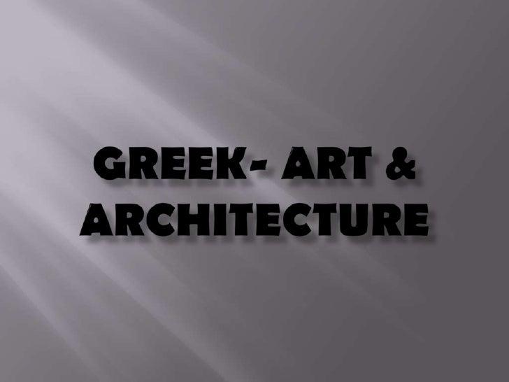 GREEK- ART & ARCHITECTURE<br />