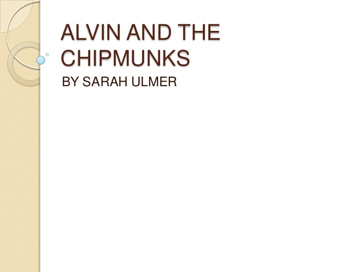 ALVIN AND THE CHIPMUNKS <br />BY SARAH ULMER<br />