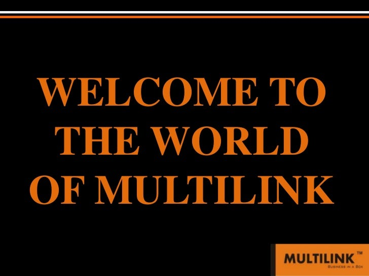 WELCOME TO THE WORLD OF MULTILINK<br />