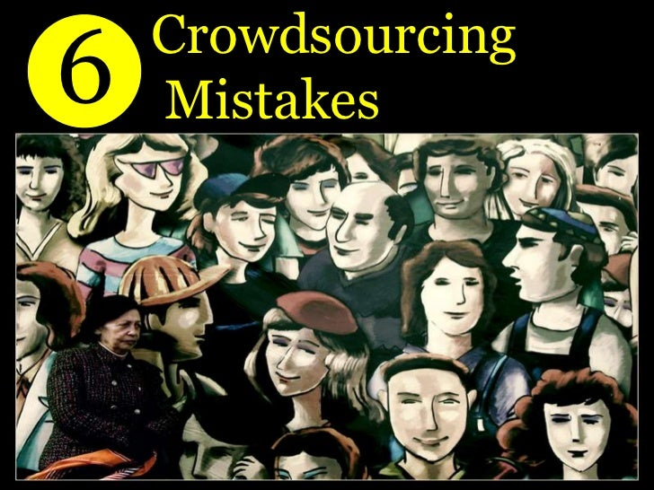 6<br />           Crowdsourcing             Mistakes <br />