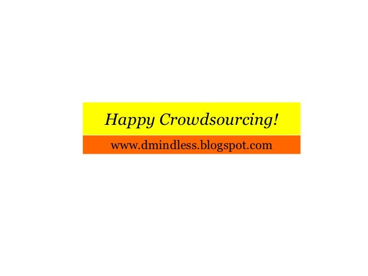 Happy Crowdsourcing!u003cbr /u003ewww.dmindless.blogspot.comu003cbr /u003e
