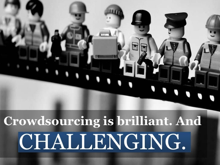 Crowdsourcing Is Brilliant. AndCHALLENGING.