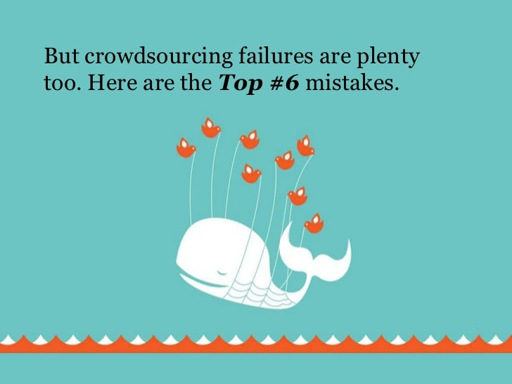 But crowdsourcing failures are plenty too. Here are the Top #6 mistakes.<br />