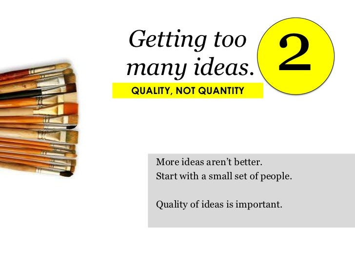 2<br />Getting too <br />many ideas.<br />QUALITY, NOT QUANTITY<br />More ideas aren't better.<br />Start with a small set...