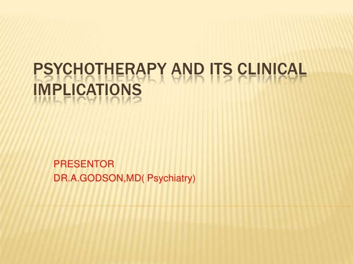 PSYCHOTHERAPY AND ITS CLINICAL IMPLICATIONS<br />PRESENTOR<br />DR.A.GODSON,MD( Psychiatry)<br />