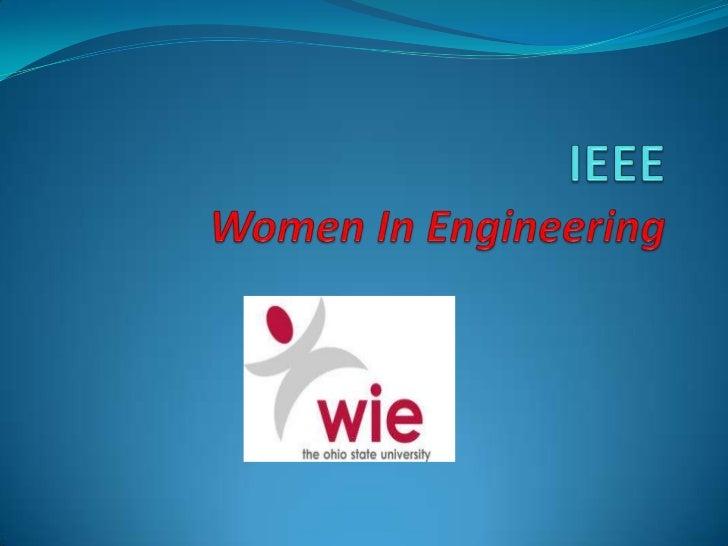 What WIE?Women In Engineering (WIE)IEEE women in Engineering is the largest internationalprofessional organizationdedicate...