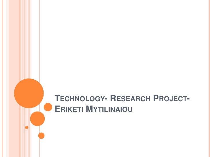 TECHNOLOGY- RESEARCH PROJECT-ERIKETI MYTILINAIOU