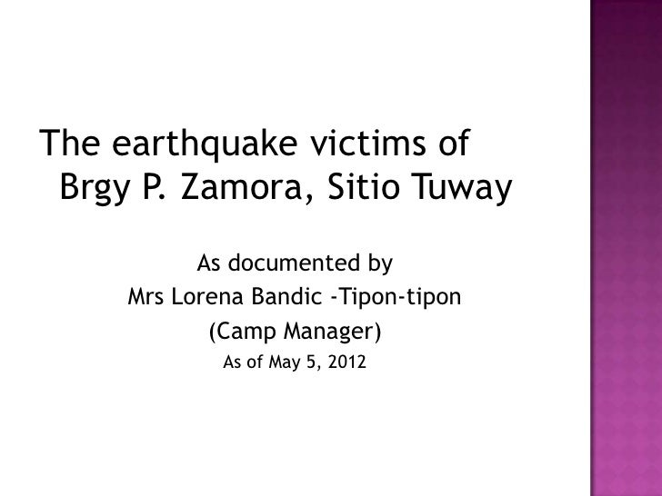 The earthquake victims of Brgy P. Zamora, Sitio Tuway           As documented by     Mrs Lorena Bandic -Tipon-tipon       ...