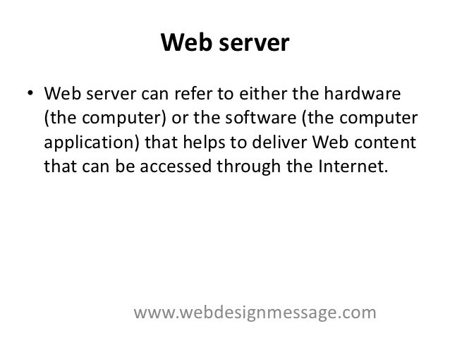 Web server• Web server can refer to either the hardware  (the computer) or the software (the computer  application) that h...
