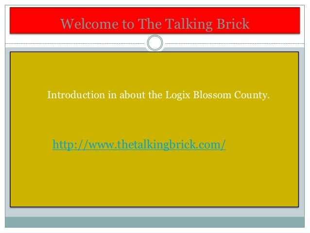 Welcome to The Talking BrickIntroduction in about the Logix Blossom County. http://www.thetalkingbrick.com/