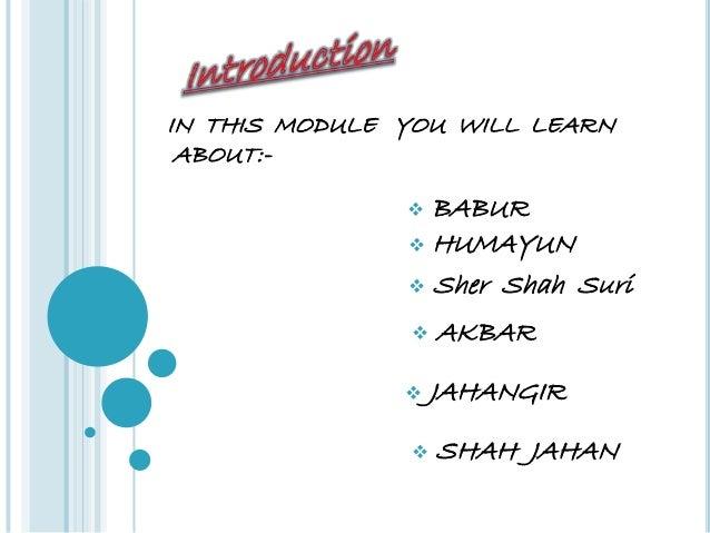 IN THIS MODULE YOU WILL LEARN ABOUT:-                BABUR                HUMAYUN                Sher Shah Suri        ...