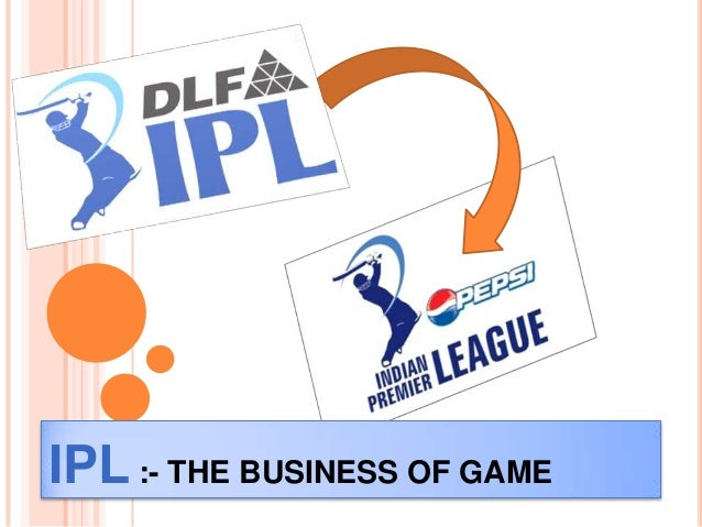 IPL :- THE BUSINESS OF GAME