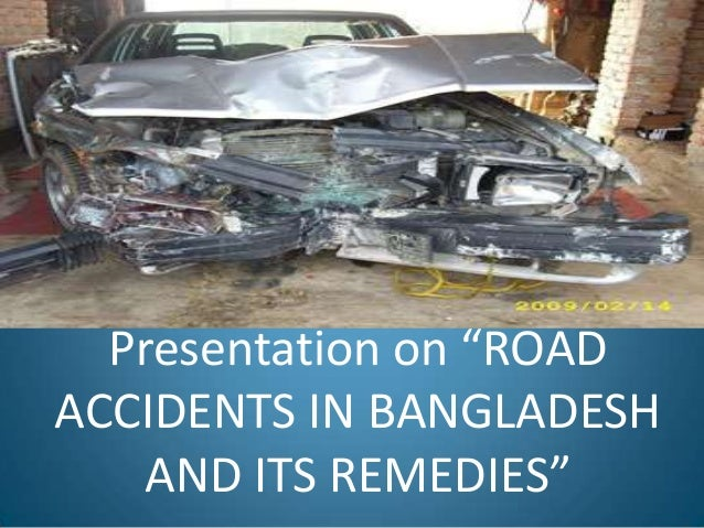 """Presentation on """"ROAD ACCIDENTS IN BANGLADESH AND ITS REMEDIES"""""""