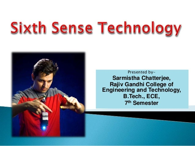 paper presentation on sixth sense technology But, rather it's the 'sixth sense technology' this paper focuses on and makes us aware with the sixth sense technology which provides an integration of the.