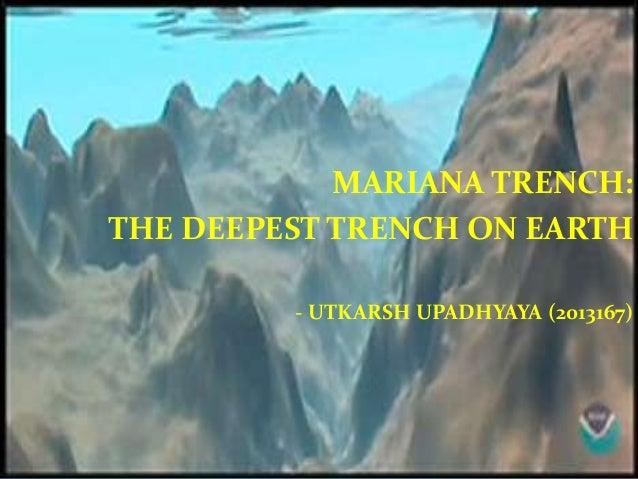 MARIANA TRENCH: THE DEEPEST TRENCH ON EARTH - UTKARSH UPADHYAYA (2013167)
