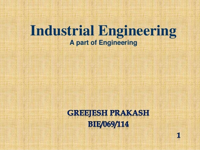 Industrial Engineering A part of Engineering