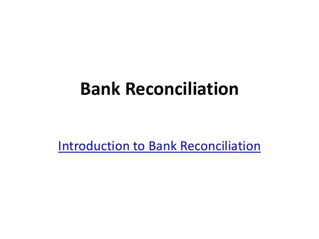 Bank Reconciliation Introduction to Bank Reconciliation