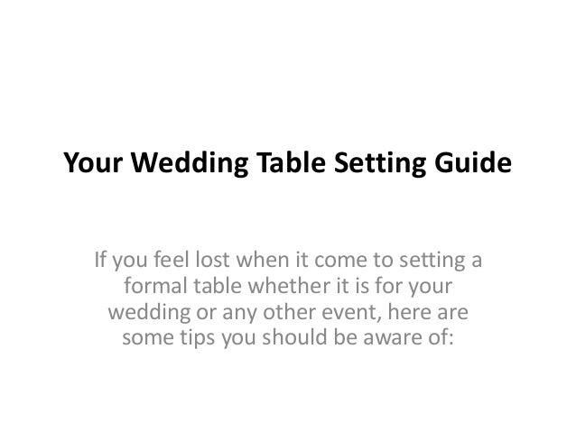 Your Wedding Table Setting Guide If you feel lost when it come to setting a formal table whether it is for your wedding or...