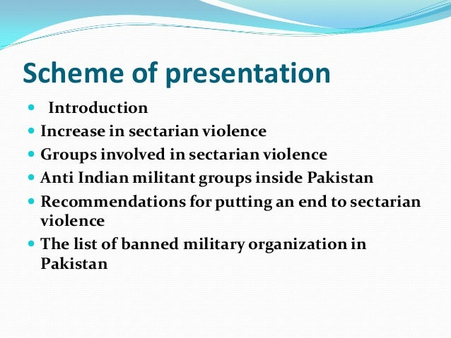 Scheme of presentation  Introduction  Increase in sectarian violence  Groups involved in sectarian violence  Anti Indi...