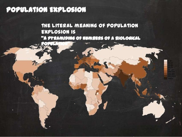 """Population Explosion the literal meaning of population explosion is """"a pyramiding of numbers of a biological population"""""""